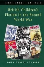 British Children's Fiction in the Second World War : Societies at War - Owen Dudley Edwards