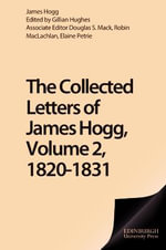 Collected Letters of James Hogg, Volume 2, 1820-1831 : The Collected Works of James Hogg - James Hogg