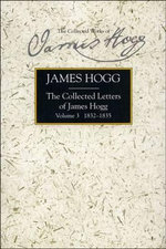 Collected Letters of James Hogg, Volume 3, 1832-1835 : Volume 3, 1832-1835 - James Hogg