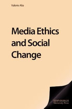 Media Ethics and Social Change : Theory and Practice - Valerie Alia