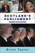 Scotland's Parliament : Triumph and Disaster - Brian Taylor