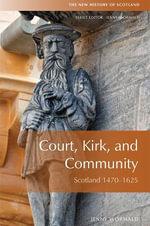 Court, Kirk and Community : Scotland 1470-1625 - Jenny Wormald