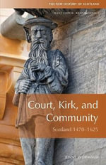 Court, Kirk and Community : Scotland 1470-1625 - Jenny Wormald