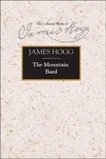 The Mountain Bard : The Collected Works of James Hogg - James Hogg