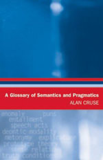 A Glossary of Semantics and Pragmatics : Glossaries in Linguistics - Alan Cruse