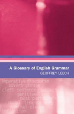 A Glossary of English Grammar : Glossaries in Linguistics - Geoffrey Leech