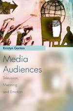 Media Audiences : Television, Meaning and Emotion - Kristyn Gorton