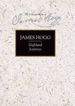 Highland Journeys : The Collected Works of James Hogg - James Hogg