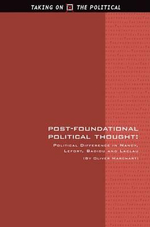Post-foundational Political Thought : Political Difference in Nancy, Lefort, Badiou and Laclau - Oliver Marchart