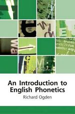 An Introduction to English Phonetics : Edinburgh Textbooks on the English Language - Richard Ogden