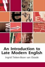 An Introduction to Late Modern English : Edinburgh Textbooks on the English Language - Ingrid Tieken-Boon van Ostade