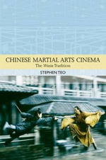 Chinese Martial Arts Cinema : The Wuxia Tradition - Stephen Teo