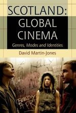 Scotland: Global Cinema : Genres, Modes and Identities - David Martin-Jones
