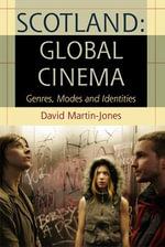 Scotland: Global Cinema : Genres, Modes and Identities - David Martin-Jones