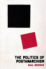 The Politics of Postanarchism : Poststructuralism and Radical Politics - Saul Newman