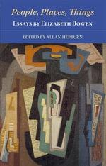 People, Places, Things : Essays by Elizabeth Bowen - Elizabeth Bowen