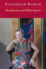 The Bazaar and Other Stories - Elizabeth Bowen