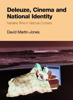 Deleuze, Cinema and National Identity : Narrative Time in National Contexts - David Martin-Jones