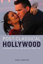 Post-classical Hollywood : Film Industry, Style and Ideology Since 1945 - Barry Langford