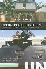 Liberal Peace Transitions : Between Statebuilding and Peacebuilding - Oliver P. Richmond