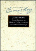 Contributions to Musical Collections and Miscellaneous Songs : The Collected Works of James Hogg - James Hogg
