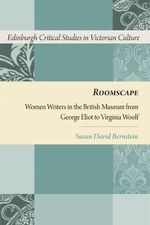 Roomscape : Women Writers in the British Museum from George Eliot to Virginia Woolf - Susan David Bernstein