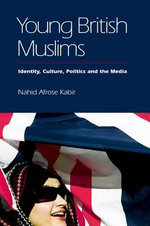 Young British Muslims : Identity, Culture, Politics and the Media - Dr. Nahid A. Kabir