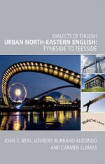 Urban North-eastern English : Tyneside to Teesside - Joan C. Beal