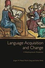 Language Acquisition and Change : A Morphosyntactic Perspective - Jurgen M. Meisel