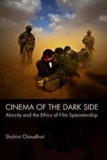 Cinema of the Dark Side : Atrocity and the Ethics of Film Spectatorship - Shohini Chaudhuri