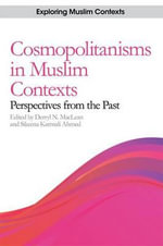 Cosmopolitanisms in Muslim Contexts : Perspectives from the Past - Derryl N. Maclean