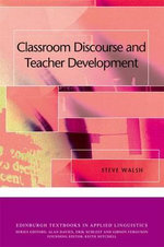 Classroom Discourse and Teacher Development : Edinburgh Textbooks in Applied Linguistics - Steve Walsh