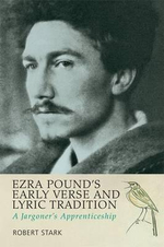 Ezra Pound's Early Verse & Lyric Tradition : A Jargoner's Apprenticeship - Robert Stark