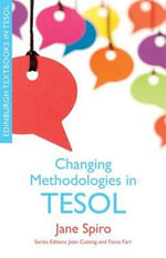 Changing Methodologies in TESOL : Shifting the Locus of Learning in Urban Teacher Ed... - Jane Spiro