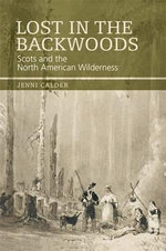Lost in the Backwoods : Scots and the North American Wilderness - Jenni Calder