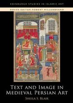 Text and Image in Medieval Persian Art : From the Samanids to the Safavids - Professor Sheila S. Blair