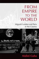 From Empire to the World : Migrant London and Paris in the Cinema - Malini Guha