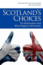 Scotland's Choices : The Referendum and What Happens After it - Iain McLean