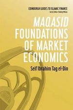 Maqasid Foundations of Market Economics : 7 Secrets to Venture Funding and Successful Growth - Seif Ibrahim Tag El-Din