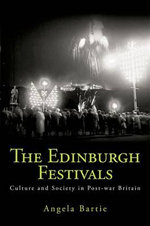 The Edinburgh Festivals : Culture and Society in Post-war Britain - Angela Bartie