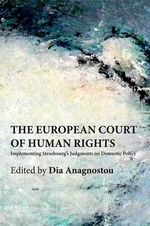 The European Court of Human Rights : Implementing Strasbourg's Judgments on Domestic Policy