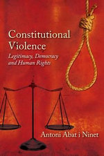 Constitutional Violence : Legitimacy, Democracy and Human Rights - Antoni Abat i Ninet