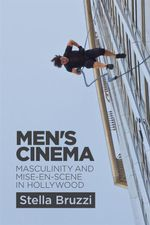 Men's Cinema : Masculinity and Mise-en-scene in Hollywood - Stella Bruzzi