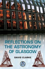 Reflections on the Astronomy of Glasgow : Philosophy, Psychoanalysis, and Neuroscience - David Clarke