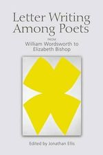 Letter Writing Among Poets : From William Wordsworth to Elizabeth Bishop