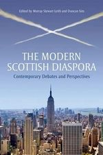 The Modern Scottish Diaspora : Contemporary Debates and Perspectives