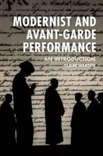 Modernist and Avant-Garde Performance : An Introduction - Claire Warden