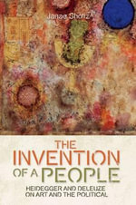 The Invention of a People : Heidegger and Deleuze on Art and the Political - Janae Sholtz