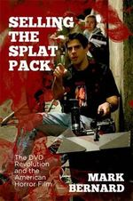 Selling the Splat Pack : The DVD Revolution and the American Horror Film - Mark Bernard