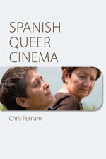 Spanish Queer Cinema - Chris Perriam